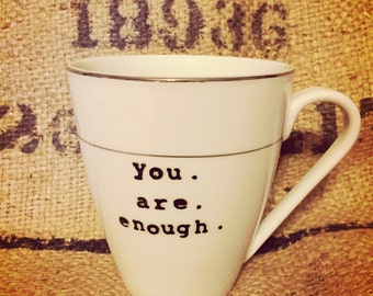 You. Are. Enough. WHITE CUP