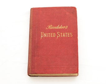 Antique Book - Baedeker's United States With An Excursion into Mexico - 1899, Second Revised Edition - Foldout Maps - Baedeker Travel Guide