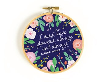 I Must Have Flowers Monet Quote - Art Print Hoop