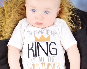 They Made Him King of All the Wild Things Bodysuit/Shirt - (0-24 months) (2T-14/16) - where the wild things are, birthday, new baby, shower