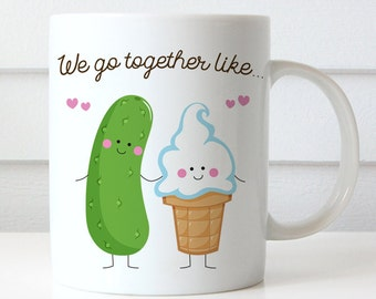 Coffee Mug We Go Together Like Pickles and Ice Cream Coffee Cup - Best Friends Coffee Mug