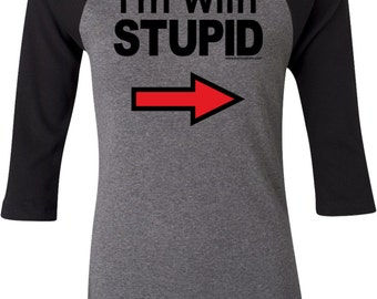 I'm With Stupid Black Print Ladies Raglan Tee T-Shirt BLKSTUPID-B2000