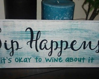 Sip Happens- Its okay to wine about it! *Tipsy Collection*