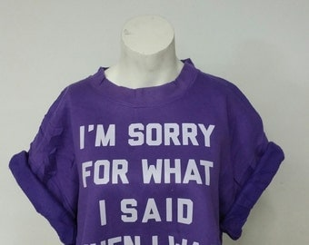 Recycled I'm Sorry For What I Said When I Was Hungry Crop Top