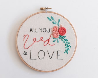 All you need is Love ~ 6' Ready to Ship Handmade Embroidery Hoop Art