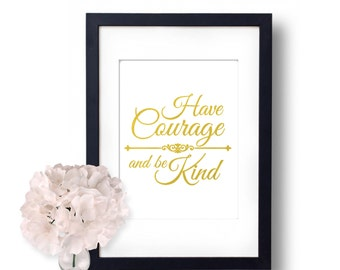 Have Courage and be Kind, Cinderella, Wall Art, cubicle decor, Motivation, Real foil Art, Gold Foil Print, Gold Home Decor