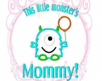 Instant Download This Little Monster's Mommy Machine Applique Embroidery Design, 5x7 and 6x10 Silly Monster Birthday, Monster with Balloon