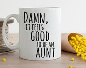 Damn it Feels Good to be An Aunt Mug, Aunt Mug, Aunt Coffee Cup, New Baby