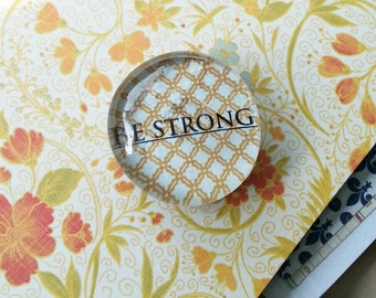 BE STRONG, Personalized Magnet; Made to Order,Glass Magnets; Cabochon Magnet, Decorative Magnets; Custom Magnets; Custom text; free shipping