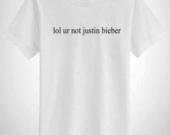 Lol Ur Not Justin Bieber T-Shirt Belieber 94 Fan Top
