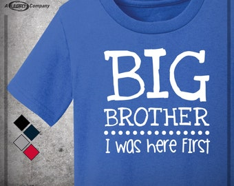 BIG BROTHER I Was Here First T-Shirt  , New Baby, Older Brother Tee,  Sibling Shirt ID60