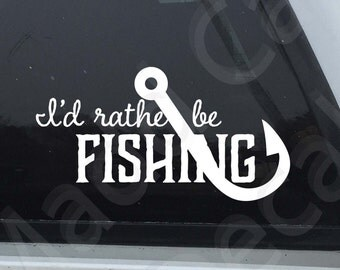 I'd Rather Be Fishing Vinyl Decal Sticker Graphic Fishing