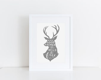 All Good Things Are Wild And Free Stag Print Rustic Wall Art Stag Picture Grey Wall Decor Animal Art Wild Quote Print Hand Drawn Type Art