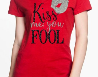 Valentine's Day shirt - Kiss Me, you Fool - Women's Valentine's Day Custom Glitter Shirt