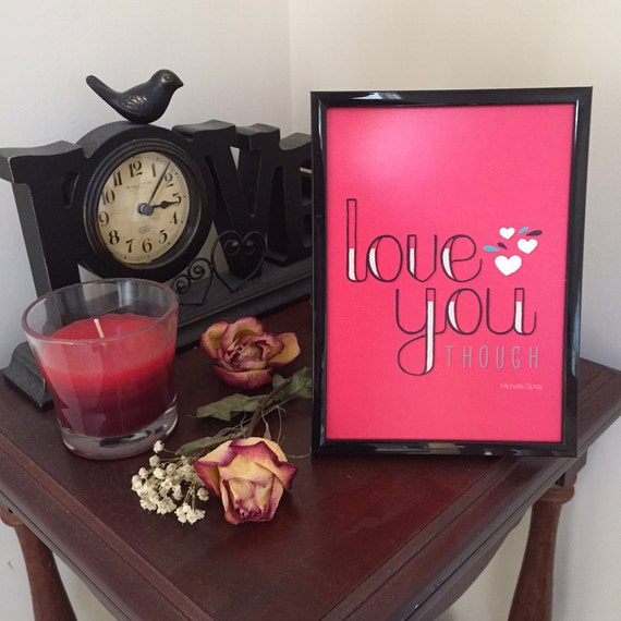 Love you THOUGH artsy quote print 5x7, WITH plain black frame