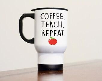 Personalized Teacher Gifts, Teacher Gift, Coffee Teach Repeat, Travel Mug, Teacher Coffee Mug, Teacher Coffee Tumbler, Unique Coffee Mug