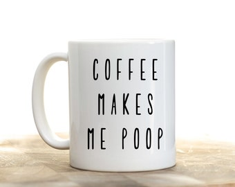 Coffee Makes Me Poop Mug, Coffee Poop Mug, Funny Mug, Fathers Day Mug, Funny Gift Ideas, Gifts Under 20, Gifts Under 15, Funny Fathers Day