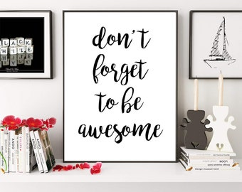 Don't Forget To Be Awesome, Motivational Print, Typography Print, Awesome Print, Printable Quote, Motivational Poster, Digital Download