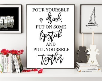 Elizabeth Taylor Quote, Pour Yourself A Drink, Put On Some Lipstick And Pull Yourself Together, Drink Sign< Girls Room Decor, Drink Quote