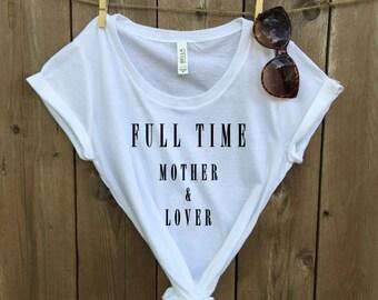 Full Time Mother & Lover. Mom Shirt