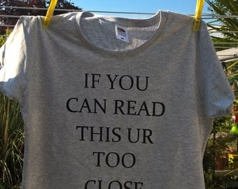 Funny shirt If you can read this ur too close tshirt funny womens clothing graphic shirt top tee funny top tee screen printed shirt gifts t