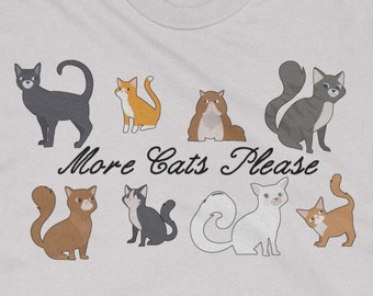More Cats Please! - Cat Shirt - Funny t-shirt - Crazy Cat Lady - Cat Lover - Meow Shirt - Kitty - Feline - Women's and Men's Cotton Tee