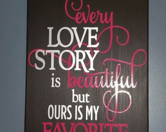 Ever Love Story is Beautiful... Home Decor Sign