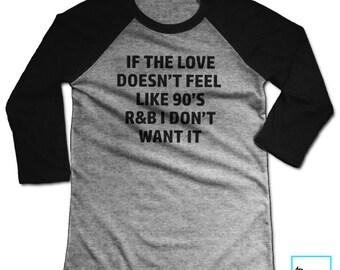If The Love Doesn't Feel Like 90's R&B I Don't Want It | Funny Tshirts | Music Shirt | Music Tshirt | Graphic Tee | Unisex Baseball T-sh