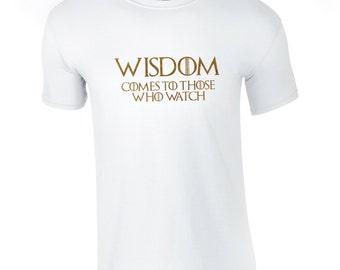 Men's Game of Thrones T-shirt, Wisdom Comes to Those Who Watch , Choice of 10 Colours, Night's Watch, The Black, TS1077