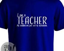 I am a Teacher My Students are Just Cool By Association - Teacher Iron On - Teacher Gift