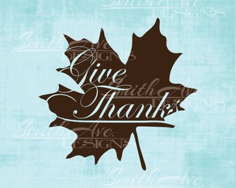 Give Thanks, SVG File, Quote Cut File, Silhouette or Cricut File, Vinyl Cut File