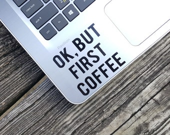 Decal quote{Ok,but first coffee}-Laptop Decal/Laptop Sticker/Phone decal/Phone sticker/Car Sticker/Car Decal/Window Decal/Window Sticker