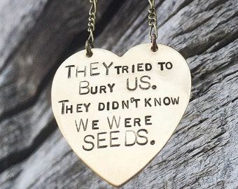 They tried to bury us. They didn't know we were seeds. - Heart Necklace Proverb Quote Hand Stamped -Farmer Activist Herbalist Gift Necklace