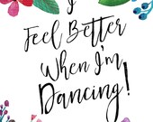 I Feel Better When I'm Dancing, Printable Art Decor, Fun Inspirational Quotes Sign, Poster, Instant Download, PDF