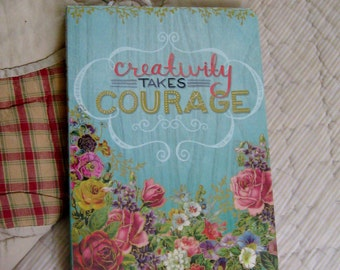 Creativity Takes Courage Softbound Journal Beautifully Illustrated with Roses Flowers