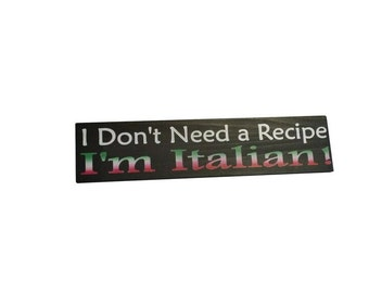 Italian Sign, I don't need a recipe..I'm Italian! cute kitchen sign