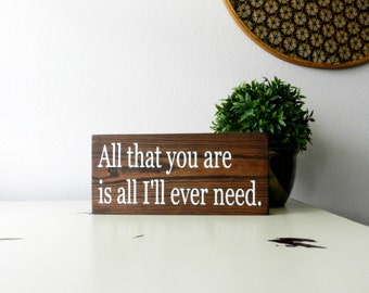 All That You Are Is All I'll Ever Need Sign - Love Home Decor - Rustic Wedding Decor - Wedding Gift - Engagement Gift - Rustic Home Decor