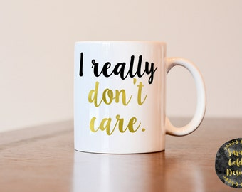 I really don't care mug, funny mug, funny coffee mug, funny gift, gift for coworker, really don't care coffee mug, joke gift, gag gift