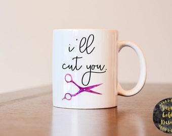 I'll Cut You Mug, Hairdresser Mug, Gift for Hairdresser, Hair stylist mug, gift for hair stylist, hair dresser mug, gift of hair dresser