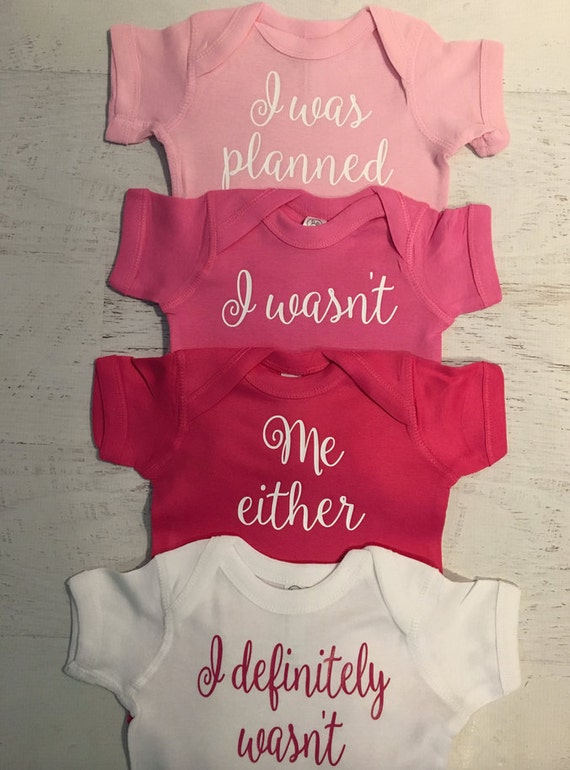 I was planned, I wasn't, Me neither I defiantly wasn't for Quadruplets Funny Onesies Pick Your Colors