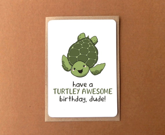 Birthday card with a cute sea turtle have a turtley awesome – Awesome Birthday Cards