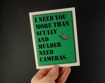 I need you more than Scully and Mulder need cameras- Green Card- X-Files Inspired love Card- Blank inside