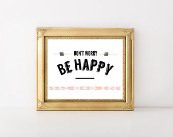 Don't Worry, Be Happy-Instant Download Quote, Printable Gift, Printable Art, Wall Art, Printable Quote, Digital Download, Instant download