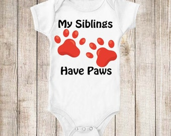 My Siblings Have Paws Infant Baby Kids T-shirt or Bodysuit