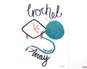 Crochet the Day Away, Crochet Quote Print, Illustrated Print, Crochet Gift, Craft Room Print, Wall Art Print, Crochet Quote, Crochet Lover