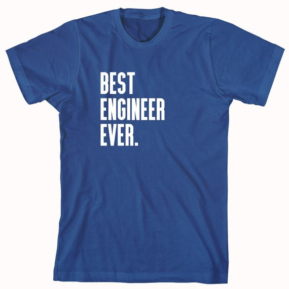 Best Engineer Ever Shirt, gift idea, birthday, Christmas, father's day, ID: 605
