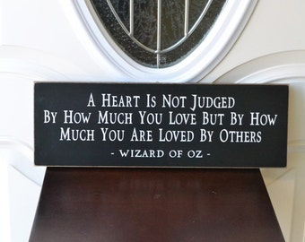 A Heart Is Not Judged By How Much You Love But By How Much You Are Loved,   6x18 Wood Sign