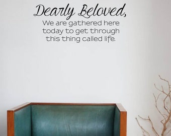 Vinyl Wall Word Sticker - Dearly beloved we are gathered here today to get through this thing call life (Prince Lyrics)