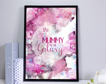 The Best Mummy or Mum In The Galaxy Print - Best Mum Print - Best Mummy Gift - Best mum in the world print - Gift For Mummy