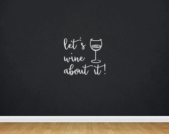 Let's Wine About It! | Quote | Wall Decal | Removable Decor | DIY Sign 2066